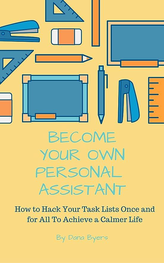 疑問に思う大事にする補うBecome Your Own Personal Assistant: How to Hack Your Task Lists Once and For All to Achieve a Calmer Life (English Edition)
