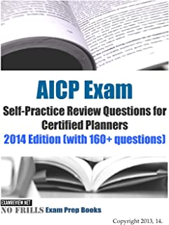 AICP Exam Self-Practice Review Questions for Certified Planners: 2014 Edition (with 160+ questions)