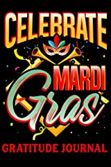 Celebrate Mardi Gras Gratitude Journal: Affirmations Notebook for Journaling With Carnival and Venetian Masks (Mardi Gras Notes, Prompts and Reminders) Paperback