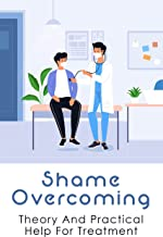 Shame Overcoming: Theory And Practical Help For Treatment: Shame In Physician–Patient Interactions (English Edition)
