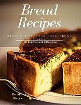 Bread Recipes: Become a Professional Bread Maker