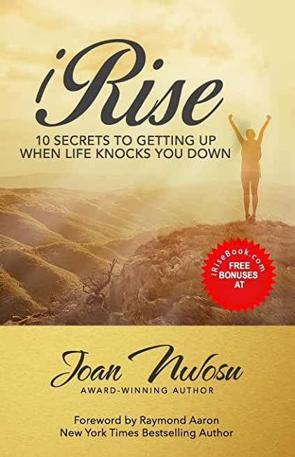 iRise: The 10 Secrets to Getting Up When Life Knocks You Down