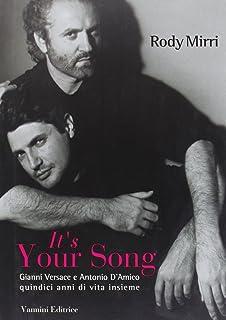 It's your song. Gianni Versace e Antonio D'Amico quindici anni di vita insieme