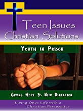 Teen Issues, Christian Solutions Youth in Prison - Giving Hope & New Direction