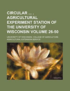 Circular . Agricultural Experiment Station of the University of Wisconsin Volume 26-50