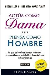Actúa como dama pero piensa como hombre (nueva edición): Lo que los hombres piensan realmente acerca del amor, la intimidad, las relacion (Spanish Edition) Kindle Edition