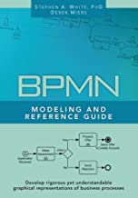 BPMN Modeling and Reference Guide: UNDERSTANDING AND USING BPMN (English Edition)