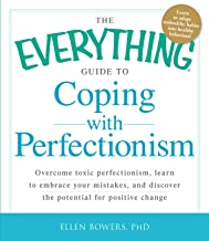 The Everything Guide to Coping with Perfectionism: Overcome Toxic Perfectionism, Learn to Embrace Your Mistakes, and Disco...