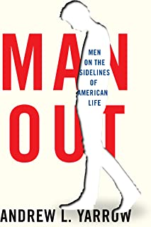 Man Out: Men on the Sidelines of American Life