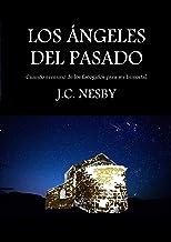 LOS ÁNGELES DEL PASADO: Cuando eres uno de los Escogidos para ser Inmortal (Spanish Edition)