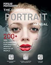 The Complete Portrait Manual (Popular Photography): 200+ Tips and Techniques for Shooting Perfect Photos of People