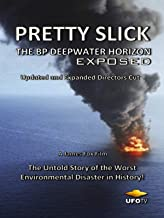 Pretty Slick - The BP Deepwater Horizon Exposed - Updated and Expanded Directors Cut