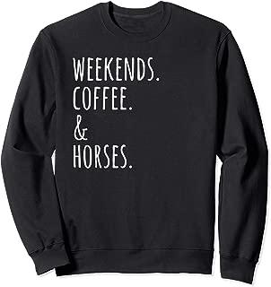 Weekends Coffee And Horses Funny Pet Gift  Sweatshirt