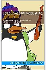 LOS SUEÑOS DE PASCUALITO: Ilustraciones: Marcos Amayo Acosta (Spanish Edition) Kindle Edition