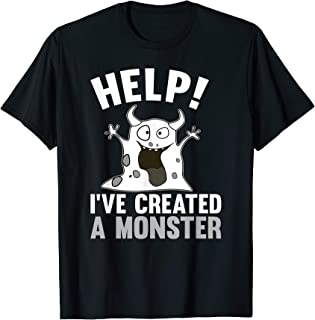 Help I've Created A Monster Shirt T-Shirt