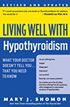 Living Well with Hypothyroidism: What Your Doctor Doesn't Tell You… That You..