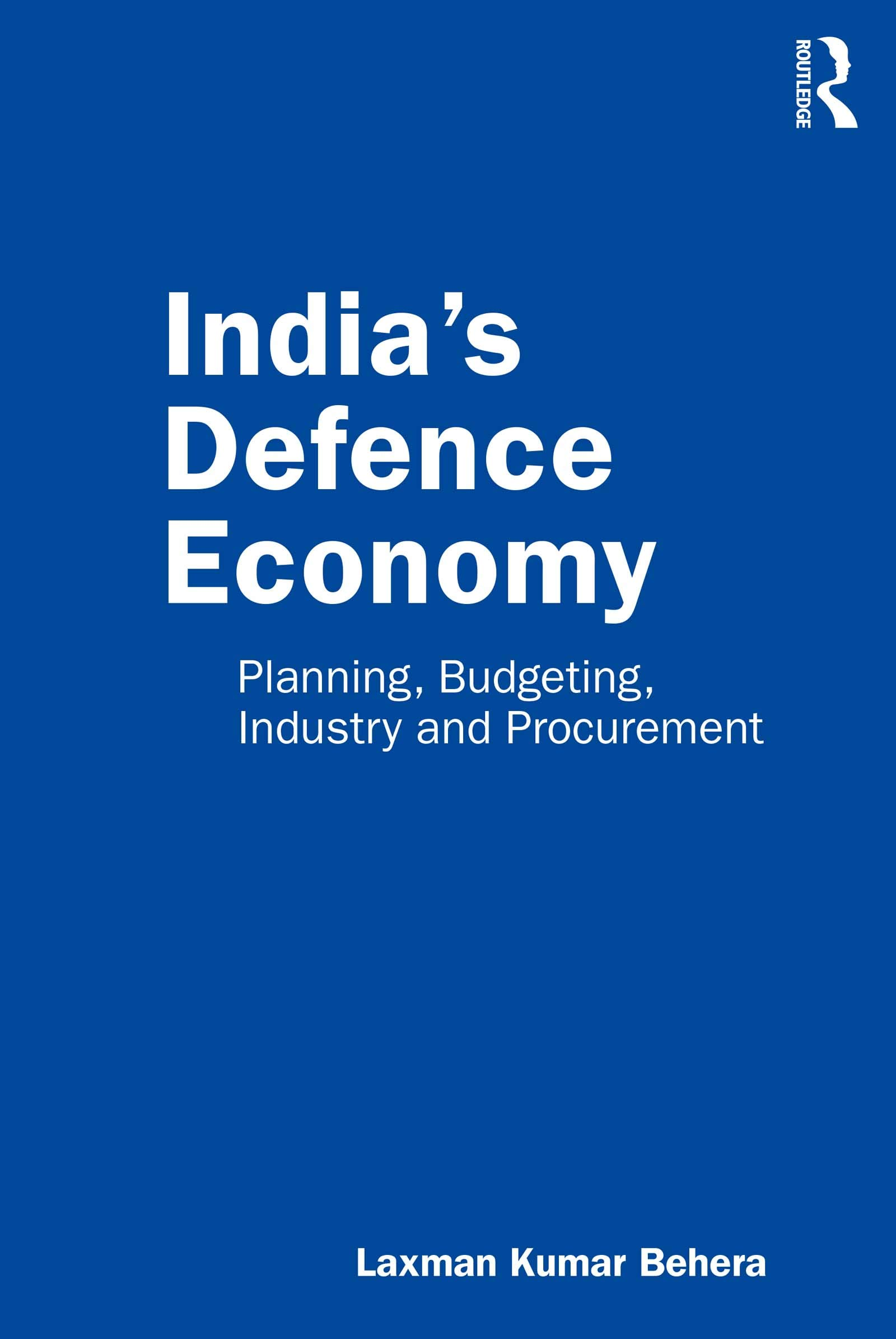 India's Defence Economy: Planning, Budgeting, Industry and Procurement