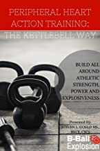 Peripheral Heart Action Training: The Kettle Bell Way: Build All Around Athletic Strength, Power, and Explosiveness (Explosive Strength Training Book 3) (English Edition)