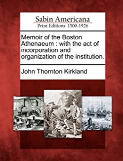 Memoir of the Boston Athenaeum: With the Act of Incorporation and Organization of the Institution.