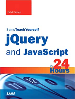 jQuery and JavaScript in 24 Hours, Sams Teach Yourself: Sams Teac Your jQue Java 24