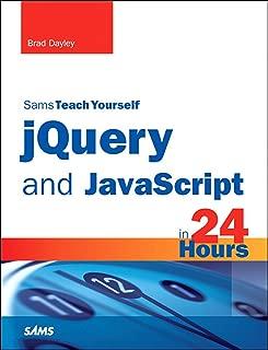 jQuery and JavaScript in 24 Hours, Sams Teach Yourself: Sams Teac Your jQue Java 24