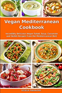 Vegan Mediterranean Cookbook: Incredibly Delicious Vegan Salad, Soup, Casserole and Skillet Recipes from the Mediterranean Diet