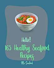 Hello! 165 Healthy Seafood Recipes: Best Healthy Seafood Cookbook Ever For Beginners [Seafood Pasta Cookbook, Southern Seafood Cookbooks, Smoked Fish Cookbook, Healthy Grilling Cookbook] [Book 1]