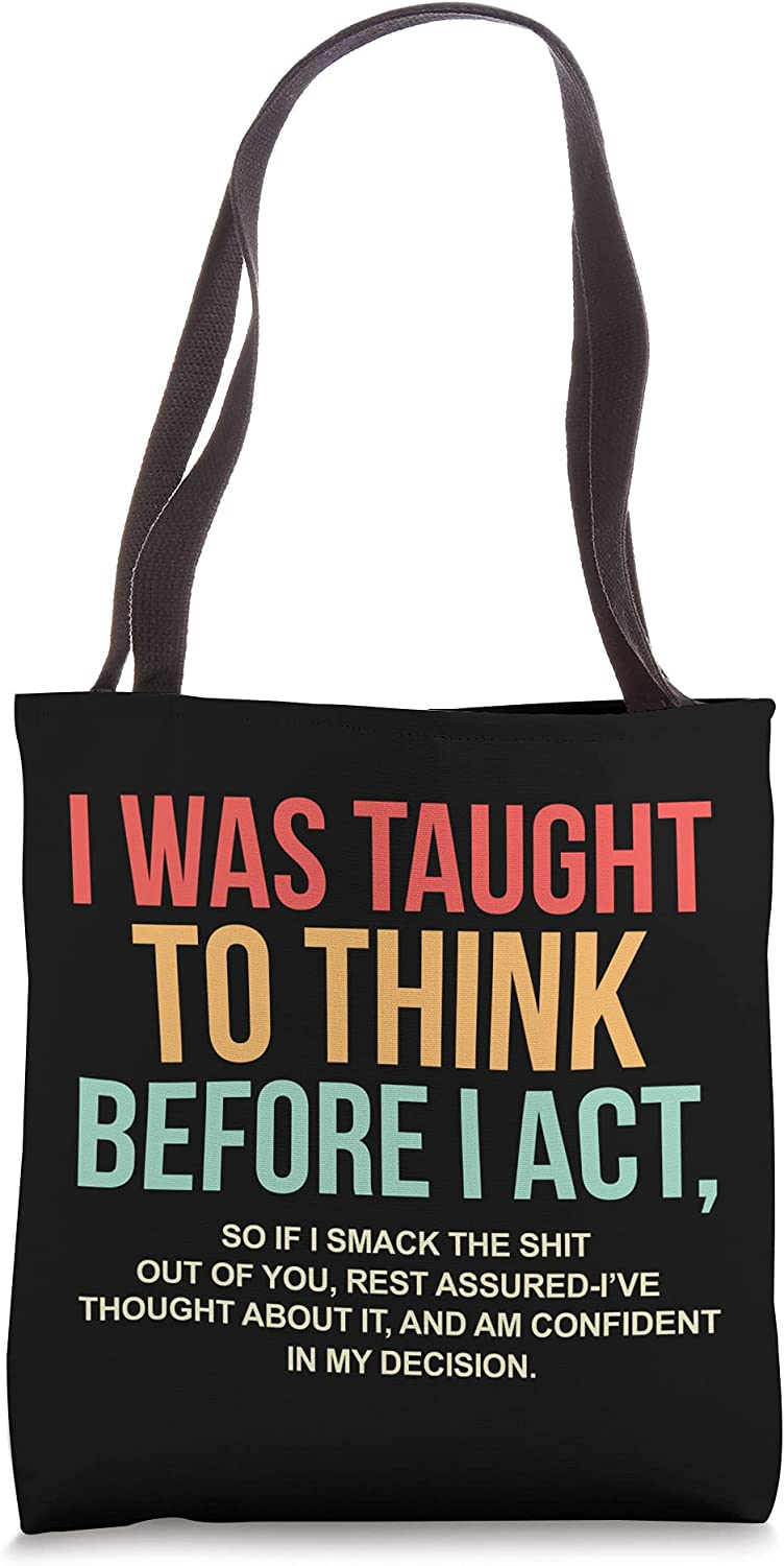I Was Taught To Think Before 55% Discount mail order OFF Funny Act Sarcasm Sarcastic Tote