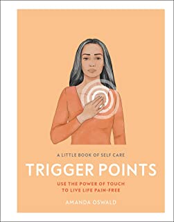 A Little Book of Self Care: Trigger Points: Use the Power of Touch to Live Life Pain-Free