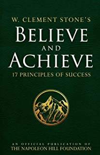 W. Clement Stone's Believe and Achieve: 17 Principles of Success