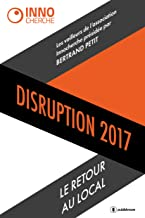 Disruption 2017: Le retour au local (French Edition)