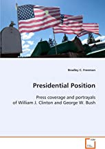Presidential Position: Press coverage and portrayals of William J. Clinton and George W. Bush.