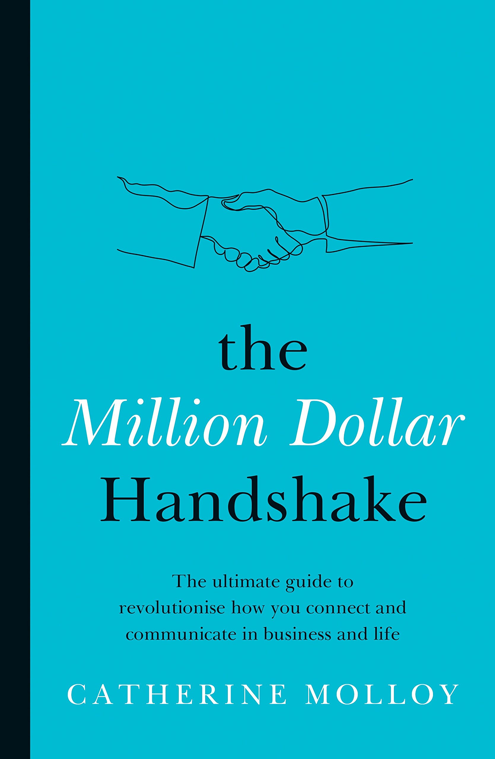 The Million Dollar Handshake: The ultimate guide to revolutionise how you connect in business and life