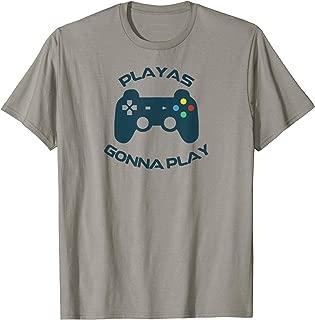 playas gonna play shirt