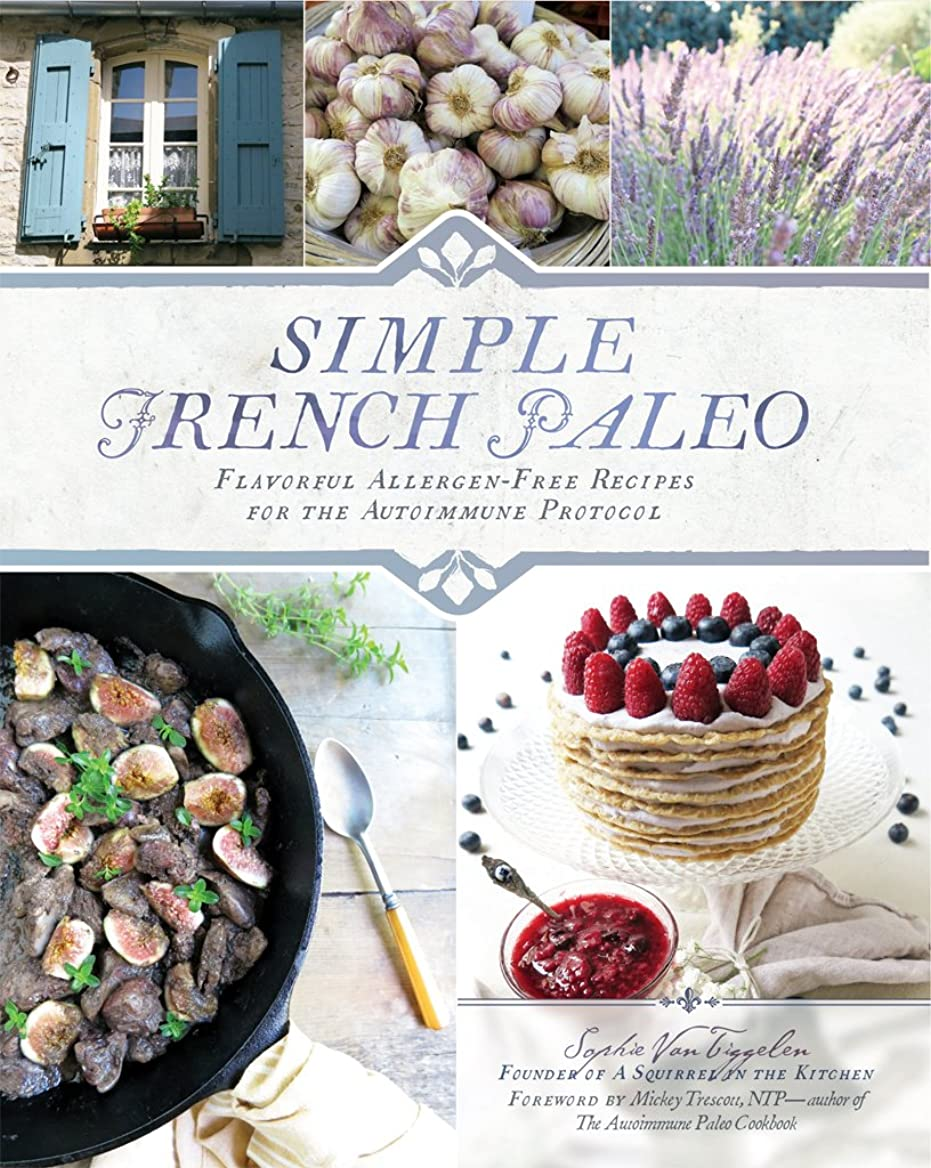 Simple French Paleo: Flavorful Allergen-Free Recipes for the Autoimmune Protocol (English Edition)