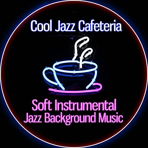 Cool Jazz Cafeteria: Soft Instrumental Jazz Background Music