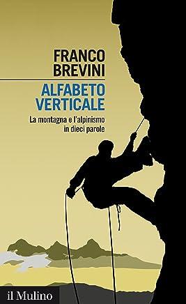 Alfabeto verticale: La montagna e lalpinismo in dieci parole (Intersezioni Vol. 445)