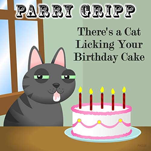 Theres A Cat Licking Your Birthday Cake