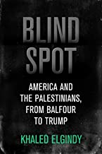 Blind Spot: America and the Palestinians, from Balfour to Trump