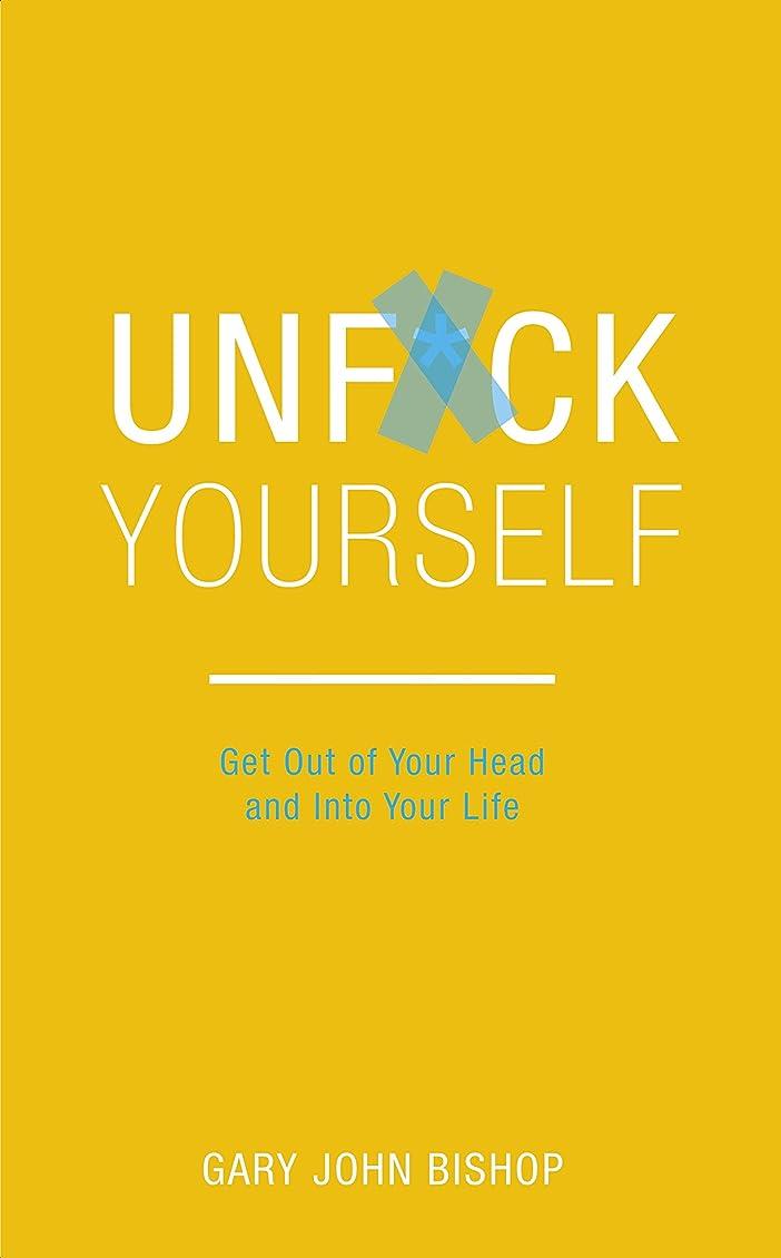 芽神経障害腐敗したUnf*ck Yourself: Get out of your head and into your life (English Edition)