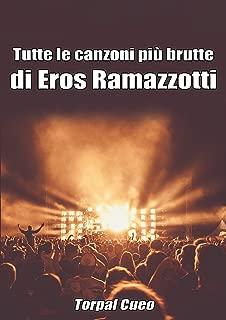 Tutte le canzoni più brutte di Eros Ramazzotti: Libro e regalo divertente per fan di Eros. Tutte le sue canzoni sono stupende, per cui all'interno c'è ... (vedi descrizione) (Italian Edition)