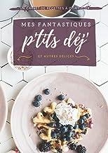 Mes fantastiques p'tits déj' - carnet de petit déjeuner - recettes de petit déjeuner à personnaliser: Mon carnet de recett...
