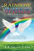 Rainbow Wings: When no human would help, heavenly help was sent.