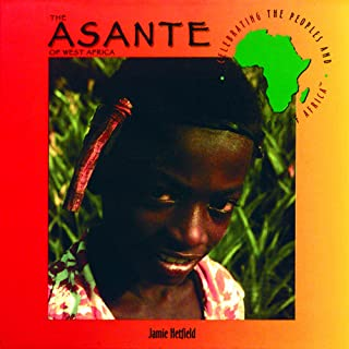 The Asante of West Africa (Celebrating the Peoples and Civilizations of Africa)