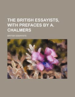 The British Essayists, with Prefaces by A. Chalmers