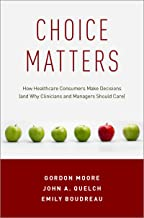 Choice Matters: How Healthcare Consumers Make Decisions (and Why Clinicians and Managers Should Care)