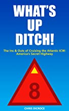 What's Up Ditch!: The Ins and Outs of Cruising the Atlantic ICW: America's Secret Highway