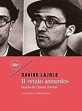 Scaricare Libri Il «vizio assurdo». Storia di Cesare Pavese PDF