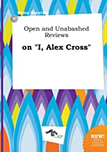 Open and Unabashed Reviews on I, Alex Cross