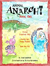 Animal Anarchy Book One: Peter Percival Pike, Bertie the Pudgy Budgie, Sam the Pig